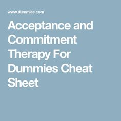 Acceptance and Commitment Therapy For Dummies Cheat Sheet