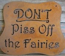 don't piss off the fairies @Shannon Singleton @Jenn Christensen