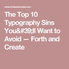 The Top 10 Typography Sins You'll Want to Avoid —  Forth and Create