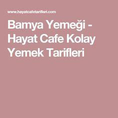 Bamya Yemeği - Hayat Cafe Kolay Yemek Tarifleri