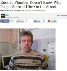 Russian plumber does not know why people stare at him on the street