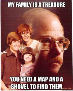Vengeance Dad - my family is a treasure you need a map and a shovel to find.