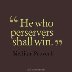 """He who perseveres shall win"". #Quotes #Sicilian #Proverb via @Candidman"