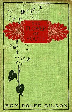 The Flower of Youth by Roy Rolfe Gilson, New York: Harper & Brothers, 1904, cover design by Decorative Designers