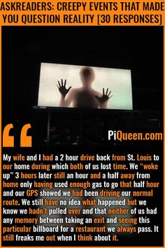 """We asked our readers was """"What is the creepiest thing that's happened to you personally that made you question reality?"""" We received 58 responses to this question. We have selected the 30 best responses from them and have presented them in this article. True Creepy Stories, True Horror Stories, True Stories, Ghost Stories, Weird History Facts, Fun Facts Scary, Real Paranormal, Paranormal Stories, No Response"""