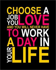 Excellent advice for young people trying to decide what they want to do in their careers! Work Quotes, Quotes To Live By, Life Quotes, Word Up, Word Of The Day, A Day In Life, Story Of My Life, Cool Words, Wise Words
