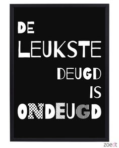 De leukste deugd is ondeugd - - - Buy it at www. Favorite Quotes, Best Quotes, Love Quotes, Funny Quotes, Inspirational Quotes, Quotes And Notes, Words Quotes, Sayings, Dutch Words