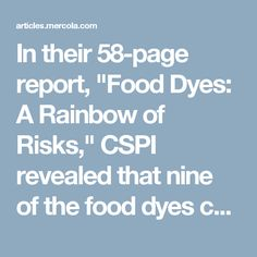 """In their 58-page report, """"Food Dyes: A Rainbow of Risks,"""" CSPI revealed that nine of the food dyes currently approved for use in the United States are linked to health issues ranging from cancer and hyperactivity to allergy-like reactions -- and these results were from studies conducted by the chemical industry itself."""