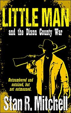 Little Man, and the Dixon County War by Stan R. Mitchell :Paul Zachary shouldn't have accepted that badge. And he certainly shouldn't have shot down a ruthless gunfighter in front of a crowd of onlookers at Belleville's busiest saloon. Now that the smell of gunpowder has faded and the blood has been scrubbed off the floor, Zachary is something he never wanted to be a hero.