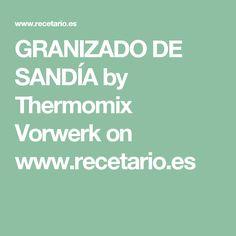 GRANIZADO DE SANDÍA by Thermomix Vorwerk on www.recetario.es