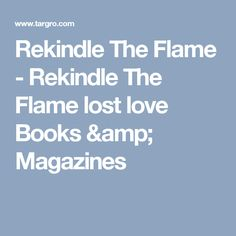 Rekindle The Flame - Rekindle The Flame lost love Books & Magazines