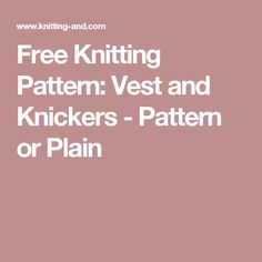 Free Knitting Pattern: Vest and Knickers - Pattern or Plain