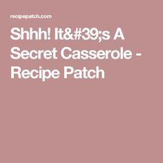 Shhh! It's A Secret Casserole - Recipe Patch