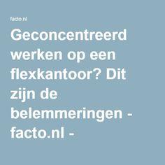 Geconcentreerd werken op een flexkantoor? Dit zijn de belemmeringen - facto.nl - Kantoorinrichting, Nieuws