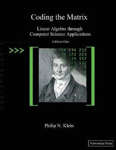 Coding the Matrix: Linear Algebra through Applications to Computer Science by Philip N Klein http://www.amazon.com/dp/0615880991/ref=cm_sw_r_pi_dp_LFliub17EN1YP