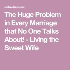 The Huge Problem in Every Marriage that No One Talks About! - Living the Sweet Wife