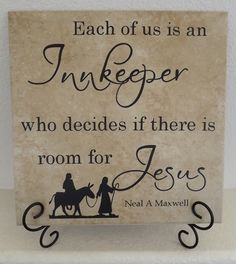 Each of us is an innkeeper who decides if there is room for Jesus--Neal A Maxwell.  Tile vinyl craft/Christmas craft