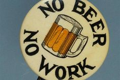This button promoted the repeal of Prohibition, which was accomplished in 1933…