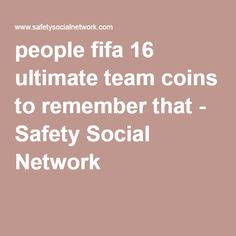 people fifa 16 ultimate team coins to remember that - Safety Social Network