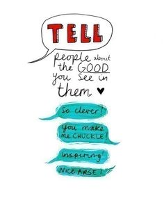 Tell people about the good you see in them!
