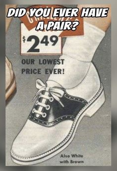 Did you ever have a pair of Saddle Shoes? - The Good Old Days My Childhood Memories, Great Memories, Vintage Advertisements, Vintage Ads, Retro Ads, Advertising Signs, Vintage Stuff, Vintage Shoes, Vintage Clothing