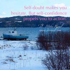 Self-doubt makes you hesitate. But self-confidence propels you to action. #inspirational #motivational