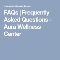 FAQs | Frequently Asked Questions - Aura Wellness Center