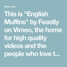 """This is """"English Muffins"""" by Feastly on Vimeo, the home for high quality videos and the people who love them."""
