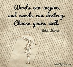 Positive Quote: Words can inspire, and words can destroy. Choose yours well. www.HealthyPlace.com