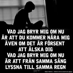 Håkan Hellström citat, låtar och texter Swedish Quotes, You Broke Me, Music Is My Escape, Love Thoughts, Romantic Love Quotes, Note To Self, Just Love, Feel Good, Qoutes