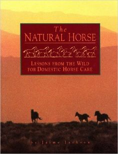 The Natural Horse: Lessons from the Wild for Domestic Horse Care: Jaime Jackson: 9780873585361: Amazon.com: Books