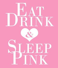 """EAT, DRINK, & SLEEP PINK"" FROM: 54 Pretty Pink Posters and Quotes @styleestate"