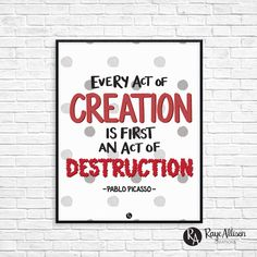 Every act of creation is first an act of destruction - Pablo Picasso quote - Handlettered printable art - Instant download