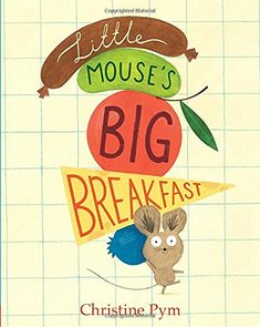 JULY Little Mouse's Big Breakfast, illustrated by Christine Pym Love Rosy, Mouse Illustration, Book Reviews For Kids, New Children's Books, Kids Laughing, Books 2018, Before Midnight, Children's Picture Books, Red Apple