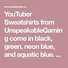 59561a6b15c YouTuber Sweatshirts from UnspeakableGaming come in black