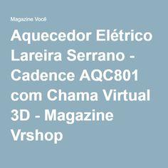 Aquecedor Elétrico Lareira Serrano - Cadence AQC801 com Chama Virtual 3D - Magazine Vrshop
