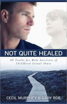 """Utterly honest and encouraging resource: My review of """"Not Quite Healed"""": 40 Truths for Male Survivors of Childhood Sexual Abuse"""