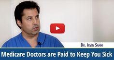Watch Dr. Irvin Sanhi explain how medicare doctors are paid to keep you sick, and how the system is rigged to create chronic disease. Click on the image to watch the whole video interview (Video Transcript Included). - The Truth About Cancer