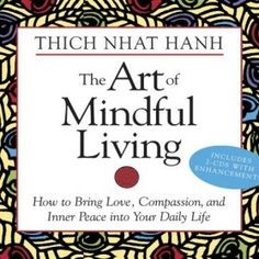 The Art of Mindful Living By Thich Nhat Hanh Zen meditation master Thich Nhat Hanh offers his practical teachings about how to bring love ...
