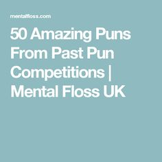 50 Amazing Puns From Past Pun Competitions | Mental Floss UK