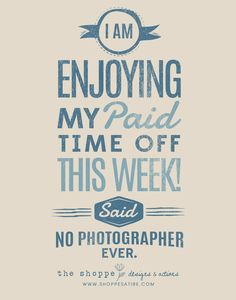 Shoppe Satire ~ Humor for Photographers ~ Paid Time Off » The Shoppe Designs Blog