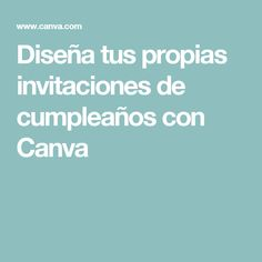 Diseña tus propias invitaciones de cumpleaños con Canva