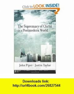 The Supremacy of Christ in a Postmodern World (9781581349221) John Piper, Justin Taylor, David F. Wells, D. A. Carson, Voddie T. Baucham Jr., Mark Driscoll, Timothy J. Keller , ISBN-10: 158134922X  , ISBN-13: 978-1581349221 ,  , tutorials , pdf , ebook , torrent , downloads , rapidshare , filesonic , hotfile , megaupload , fileserve