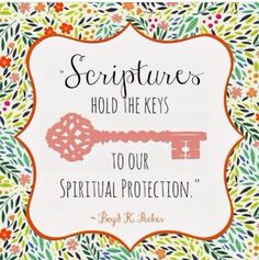 """""""Scriptures hold the keys to our spiritual protection."""" - Boyd K. Packer #LDS #quotes"""