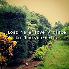 Lost is a lovely place to find yourself.