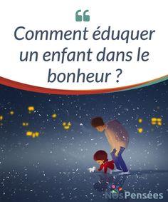 Comment éduquer un enfant dans le bonheur ? Dans cet article vous trouverez quelques conseils qui pourront vous être très utiles pour éduquer votre enfant dans le #bonheur, une tâche difficile, mais #véritablement #inspiratrice. #Emotions