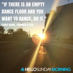 """If there is an empty dance floor and you want to dance, do it."" Chris Raine, Hello Sunday Morning Founder & CEO  #HelloSundayMorning"