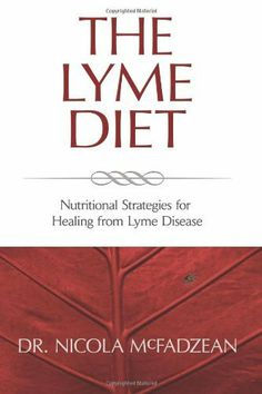 The Lyme Diet: Nutritional Strategies for Healing from Lyme Disease by Nicola McFadzean ND, http://www.amazon.com/dp/0982513836/ref=cm_sw_r_pi_dp_oDT.pb07NE65M
