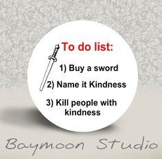 To Do List Buy a Sword Name it Kindness Kill People with Kindness - PINBACK BUTTON or MAGNET - 1.25 inch round