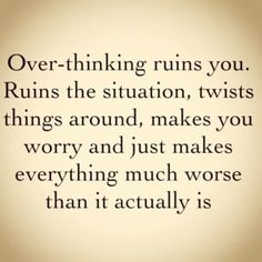 If only I could believe this...I'm such an over-thinker!